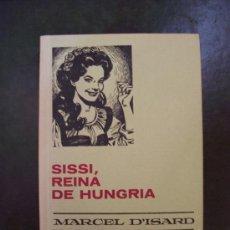 Libros de segunda mano: SISSÍ REINA DE HUNGRÍA - COLECCIÓN HISTORIAS SELECCIÓN - ED. BRUGUERA 1972. Lote 27339033