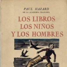 Libros de segunda mano: PAUL HAZARD - LOS LIBROS LOS NIÑOS Y LOS HOMBRES - EDITORIAL JUVENTUD - 1977. Lote 29894031