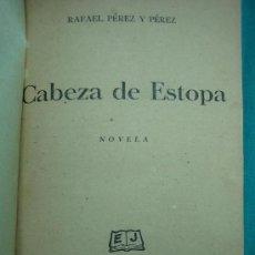 Libros de segunda mano: CABEZAS DE ESTOPA POR RAFAEL PEREZ PEREZ 1ª EDICION 1941. Lote 30197726