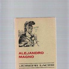 Libros de segunda mano: ALEJANDRO MAGNO - COLECCIÓN HISTORIAS SELECCIÓN - ED. BRUGUERA . Lote 31560127