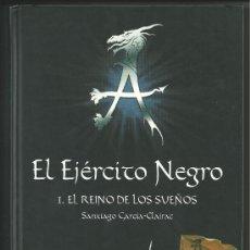 Libros de segunda mano: EL EJÉRCITO NEGRO - I.EL REINO DE LOS SUEÑOS - SANTIAGO GARCÍA-CLAIRA - LITERATURA FANTÁSTICA. Lote 31822314