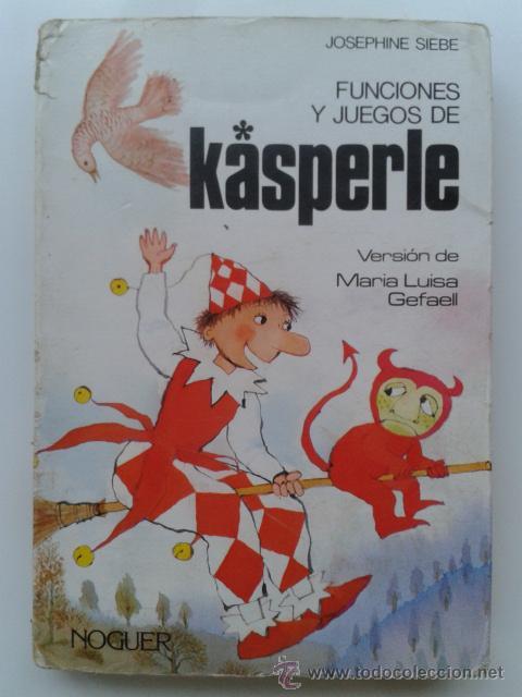 FUNCIONES Y JUEGOS DE KASPERLE - JOSEPHINE SIEBE - EDITORIAL NOGUER - 1984 (Libros de Segunda Mano - Literatura Infantil y Juvenil - Novela)