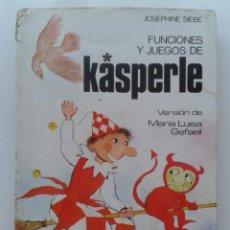 Libros de segunda mano: FUNCIONES Y JUEGOS DE KASPERLE - JOSEPHINE SIEBE - EDITORIAL NOGUER - 1984. Lote 32676232