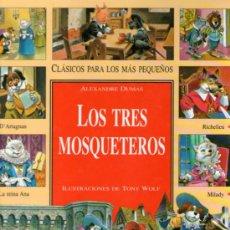 Libros de segunda mano: CLÁSICOS PARA LOS MÁS PEQUEÑOS: LOS 3 MOSQUETEROS - ALEJANDRO DUMAS - EDITORIAL MOLINO - JULIO 2000. Lote 33562540