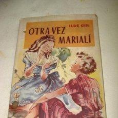 Libros de segunda mano: ANTIGUA NOVELA PARA NIÑAS DE 9 A 16 AÑOS OTRA VEZ MARIALÍ DE ILDE GIR ,EDIT. JUVENTUD DE 1947. Lote 34537728