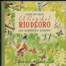 Libros de segunda mano: JOHN RUSKIN : EL REY DEL RÍO DE ORO O LOS HERMANOS NEGROS (SEIX BARRAL, C. 1950). Lote 34624677