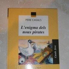 Libros de segunda mano: LIBRO L'ENIGMA DELS NOUS PIRATES. EN CATALAN. LLIBRE EN CATALÀ. PERE CASALS. ENIGMA. Lote 35556423
