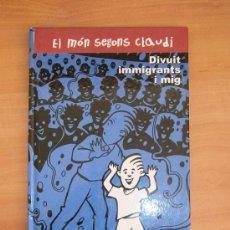 Libros de segunda mano: LIBRO / LLIBRE DIVUIT IMMIGRANTS I MIG. EL MÓN SEGONS CLAUDI CATALAN. LLIBRE CATALÀ ROBERTO SANTIAGO. Lote 35952926