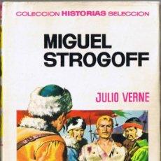 Libros de segunda mano: MIGUEL STROGOFF - JULIO VERNE - 1966 - COLECCIÓN HISTORIAS SELECCIÓN - BRUGUERA. Lote 36250485