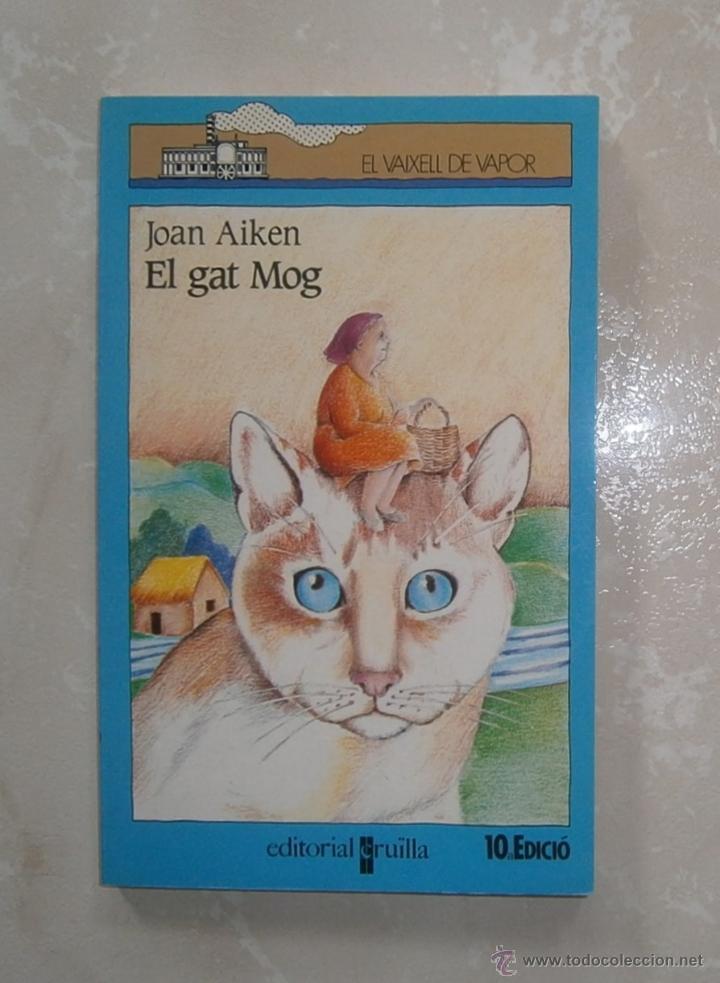 LIBRO EL GAT MOG. JOAN AIKEN. LLIBRE EN CATALÀ. CATALAN. EL VAIXELL DE VAPOR. EDITORIAL CRUÏLLA (Libros de Segunda Mano - Literatura Infantil y Juvenil - Novela)