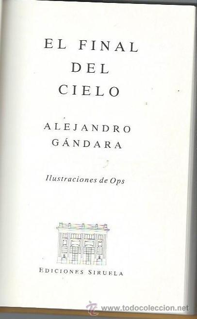 Libros de segunda mano: EL FINAL DEL CIELO, ALEJANDRA GÁNDARA, ILUSTRACIONES DE OPS, EDS. SIRUELA 1990 - Foto 2 - 98722519