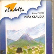 Libros de segunda mano: NIÑA CLAUDIA. CARLOS PUERTO. ALA DELTA.. Lote 48963529