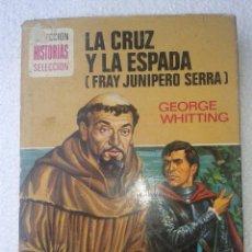 Libros de segunda mano: LA CRUZ Y LA ESPADA FRAY JUNIPERO SERRA COLECCION HISTORIAS SELECCION N33 COLECCION BRUGUERA. Lote 41223597