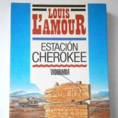 Libros de segunda mano: ESTACION CHEROKEE LOUIS LAMOUR VIDORAMA 1989. Lote 42334794