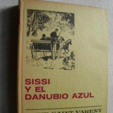 Libros de segunda mano: SISSI Y EL DANUBIO AZUL. SAINT VARENT, ANNE. 1967. Lote 43923272