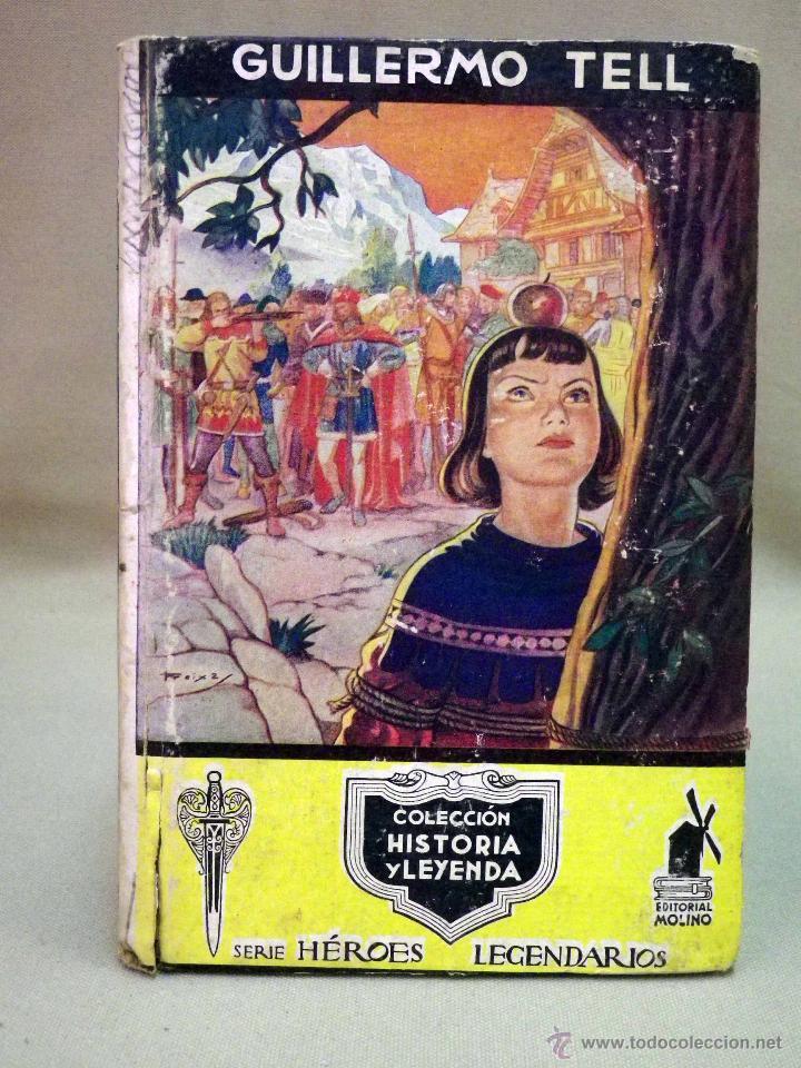 RARO LIBRO, COLECCION HISTORIA Y LEYENDA, Nº 16, GUILLERMO TELL, EDITORIAL MOLINO, 1941 (Libros de Segunda Mano - Literatura Infantil y Juvenil - Novela)
