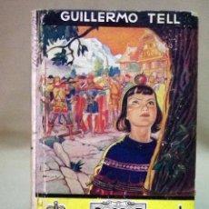 Libros de segunda mano: RARO LIBRO, COLECCION HISTORIA Y LEYENDA, Nº 16, GUILLERMO TELL, EDITORIAL MOLINO, 1941. Lote 44696142