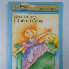 Libros de segunda mano: LA REINA CALVA. MERCE COMPANY. EL BARCO DE VAPOR Nº 135. AZUL. TDK116. Lote 45002887
