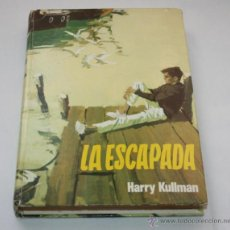 Libros de segunda mano: LA ESCAPADA, HARRY KULLMAN, EDITORIAL MOLINO 1966, SERIE AVENTURA 71. Lote 45239086
