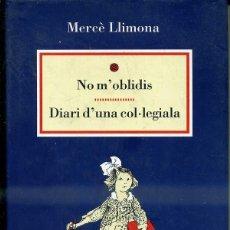 Libros de segunda mano: MERCÉ LLIMONA : NO M'OBLIDIS - DIARI D'UNA COL.LEGIALA (DESTINO, 1996) CATALÁN. Lote 47147945