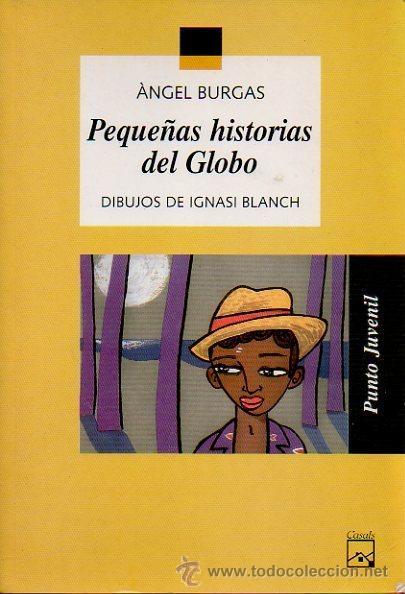 -PEQUEÑAS HISTORIAS DEL GLOBO- ÁNGEL BURGAS. DIBUJOS DE IGNASI BLANCH. ED.CASALS, 2003 (Libros de Segunda Mano - Literatura Infantil y Juvenil - Novela)