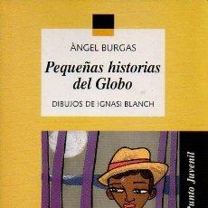 Libros de segunda mano: -PEQUEÑAS HISTORIAS DEL GLOBO- ÁNGEL BURGAS. DIBUJOS DE IGNASI BLANCH. ED.CASALS, 2003. Lote 47521367