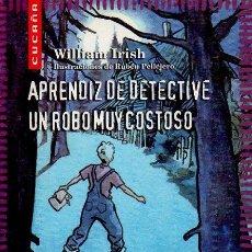 Libros de segunda mano: APRENDIZ DE DETECTIVE. UN ROBO MUY COSTOSO. WILLIAM IRISH. ILUSTRACIONES DE RUBÉN PELLEJERO.. Lote 47521685