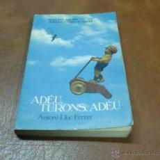 Libros de segunda mano: LIBRO=LLIBRE ADÉU,TURONS, ADÉU DE ANTONI.LLUC FERRER-PREMI SANT JOAN 1981. Lote 48000940