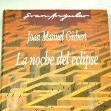 Libros de segunda mano: LA NOCHE DEL ECLIPSE JOAN MANUEL GISBERT PREMIO GRAN ANGULAR 1989 TAPA DURA. Lote 48348642