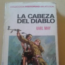 Libros de segunda mano: LA CABEZA DEL DIABLO - KARL MAY - COLECCION HISTORIAS SELECCION - BRUGUERA . Lote 48546258