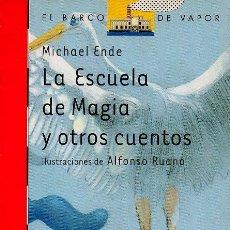 Libros de segunda mano: LA ESCUELA DE MAGIA Y OTROS CUENTOS - MICHAEL ENDE. ILUSTRACIONES ALFONSO RUANO. EL BARCO DE VAPOR. Lote 48875976