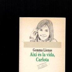 Libros de segunda mano: AIXÍ ÉS LA VIDA, CARLOTA - GEMMA LIENAS - EDITORIAL EMPÚRIES 1994 - CATALÀ. Lote 50515911