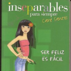 Libros de segunda mano: INSEPARABLES PARA SIEMPRE / SER FELIZ ES FÁCIL / CARE SANTOS / EDICIONES B / 2004. Lote 52479389
