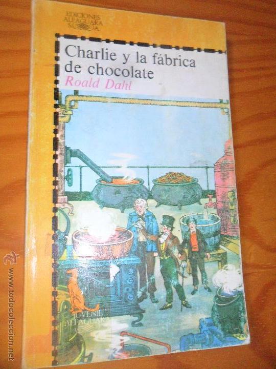 CHARLIE Y LA FABRICA DE CHOCOLATE -ROALD DAHL - JUVENIL ALFAGUARA 15 (Libros de Segunda Mano - Literatura Infantil y Juvenil - Novela)