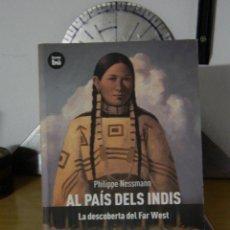 Libros de segunda mano: AL PAÍS DELS INDIS: LA DESCOBERTA DEL FAR WEST - PHILIPPE NESSMANN - 2012. Lote 52615571