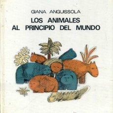 Libros de segunda mano: GIANNA ANGUISSOLA : LOS ANIMALES AL PRINCIPIO DEL MUNDO (LUMEN, 1969) ILUSTRADO. Lote 52671460