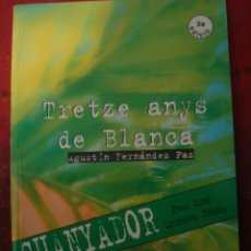 Libros de segunda mano: TRETZE ANYS DE BLANCA - AGUSTÍN FERNÁNDEZ PAZ (PREMI EDEBÉ LITERATURA JUVENIL). Lote 53812822