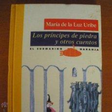 Libros de segunda mano: LOS PRINCIPES DE PIEDRA Y OTROS CUENTOS - MARIA DE LA LUZ URIBE. Lote 54462447