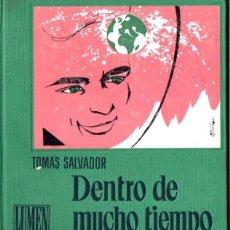 Libros de segunda mano: TOMÁS SALVADOR : DENTRO DE MUCHO TIEMPO (LUMEN, 1961). Lote 54995380