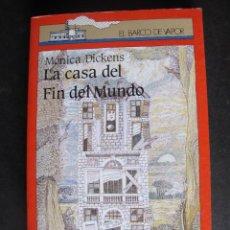 Libros de segunda mano: LIBRO LA CASA DEL FIN DEL MUNDO MONICA DICKENS EL BARCO DE VAPOR AÑO 1995. Lote 55359597