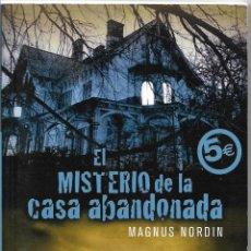 Libros de segunda mano: EL MISTERIO DE LA CASA ABANDONADA - MAGNUS NORDIN - BYBLOS - 1º EDICIÓN 2006. Lote 57519695