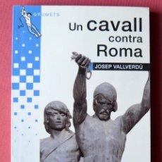 Livres d'occasion: UN CAVALL CONTRA ROMA - JOSEP VALLVERDU - LA GALERA - GRUMETS 2004. Lote 57665398