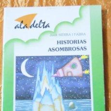 Libros de segunda mano: HISTORIAS ASOMBROSAS JORDI SIERRA I FABRA. Lote 58733241
