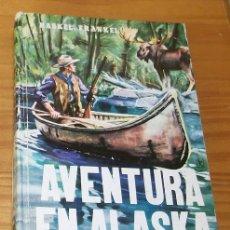 Libros de segunda mano: AVENTURA EN ALASKA, HASKEL FRANKEL. SERIE AVENTURA 54 EDITORIAL MOLINO . Lote 62410772