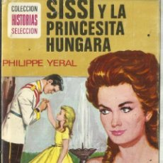 Libros de segunda mano: SISSI Y LA PRINCESITA HUNGARA. PHILLIPPE YERAL. EDITORIAL BRUGUERA. BARCELONA. 1977. Lote 63717615