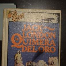 Libros de segunda mano: LA QUIMERA DEL ORO. AUTOR: JACK LONDON. Lote 64728155