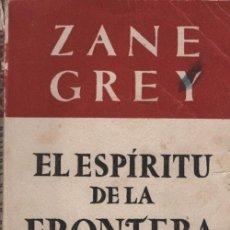 Libros de segunda mano: COLECCION OBRAS MAESTRAS - ZANE GREY - EL ESPIRITU DE LA FRONTERA - EDITORIAL JUVENTUD. Lote 70146453