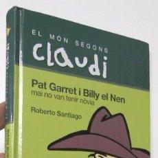 Libros de segunda mano: EL MÓN SEGONS CLAUDI. PAT GARRET I BILLY EL NEN MAI NO VAN TENIR NÒVIA - ROBERTO SANTIAGO. Lote 91047885