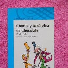 Libros de segunda mano: CHARLIE Y LA FABRICA DE CHOCOLATE EDITORIAL ALFAGUARA 2007 ROAL DAHI 67ª EDICIÓN. Lote 182868962