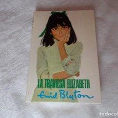 Libros de segunda mano: ENID BLYTON LA TRAVIESA ELIZABETH. Lote 92099210